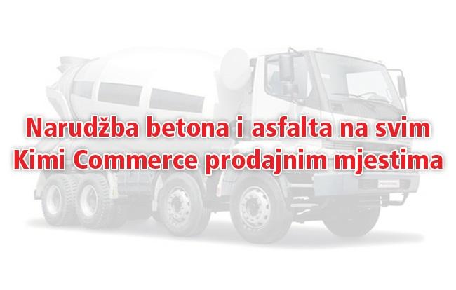 Narudžba betona i asfalta na svim Kimi Commerce prodajnim mjestima